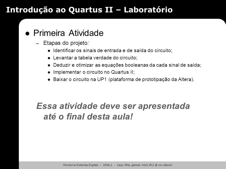 Monitoria Sistemas Digitais – 2006.1 - {aqc, fbla, gamsd, mls2, tfc} @ cin.ufpe.br Introdução ao Quartus II – Laboratório Primeira Atividade – Desenvo