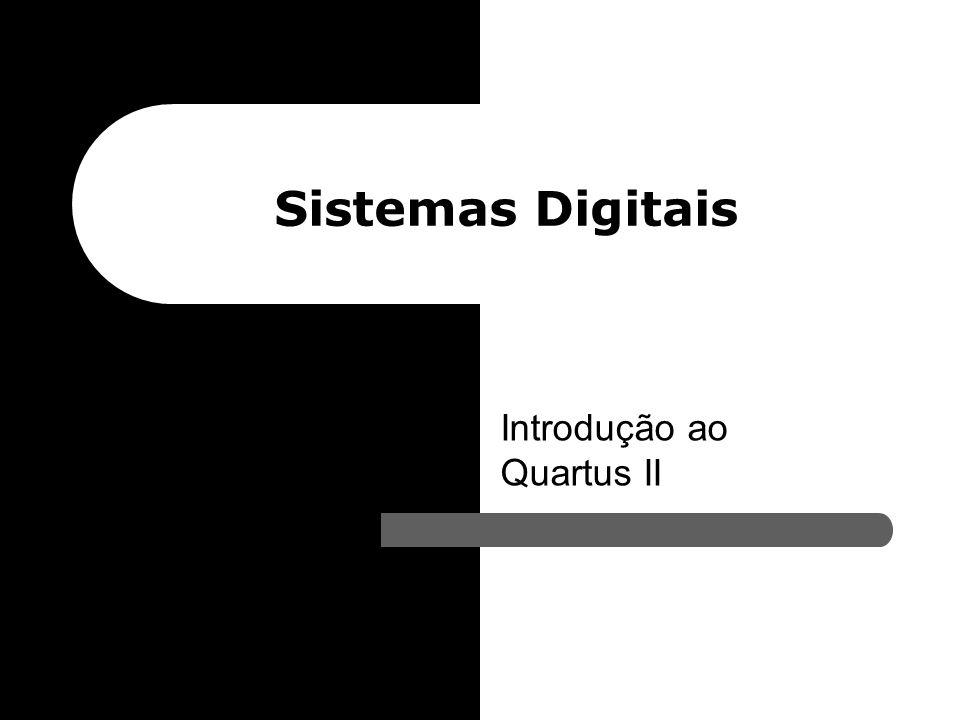 Monitoria Sistemas Digitais – 2006.1 - {aqc, fbla, gamsd, mls2, tfc} @ cin.ufpe.br Introdução ao Quartus II – Sugestões Sugestões de Leitura: – Introd