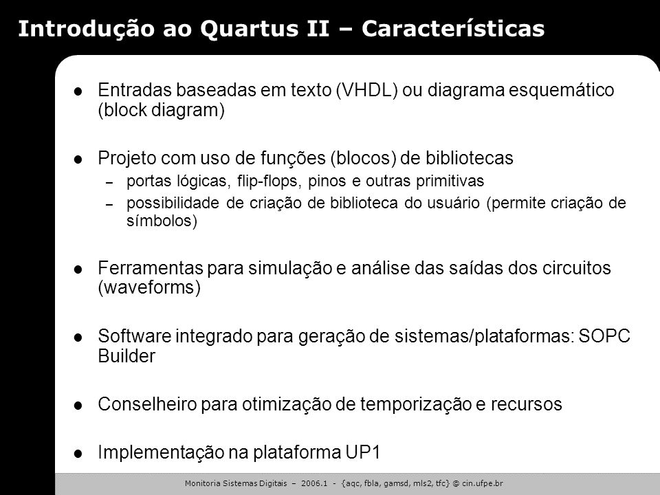 Monitoria Sistemas Digitais – 2006.1 - {aqc, fbla, gamsd, mls2, tfc} @ cin.ufpe.br Introdução ao Quartus II