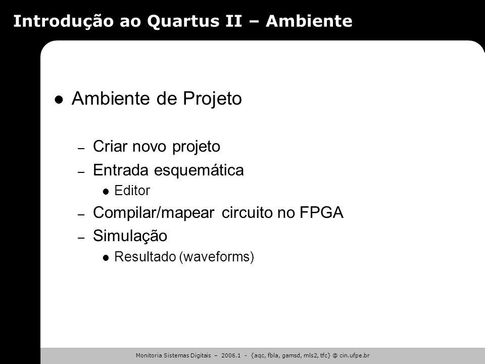 Monitoria Sistemas Digitais – 2006.1 - {aqc, fbla, gamsd, mls2, tfc} @ cin.ufpe.br Introdução ao Quartus II – Fluxo