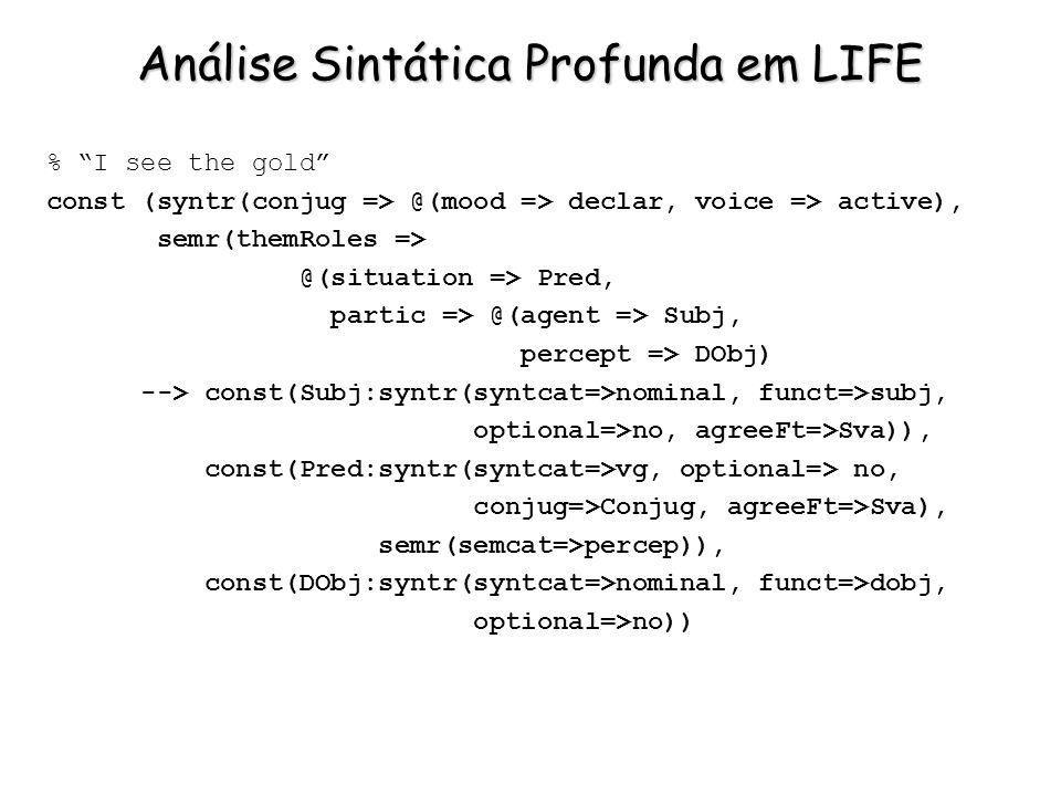 Análise Sintática Profunda em LIFE % I see the gold const (syntr(conjug => @(mood => declar, voice => active), semr(themRoles => @(situation => Pred,