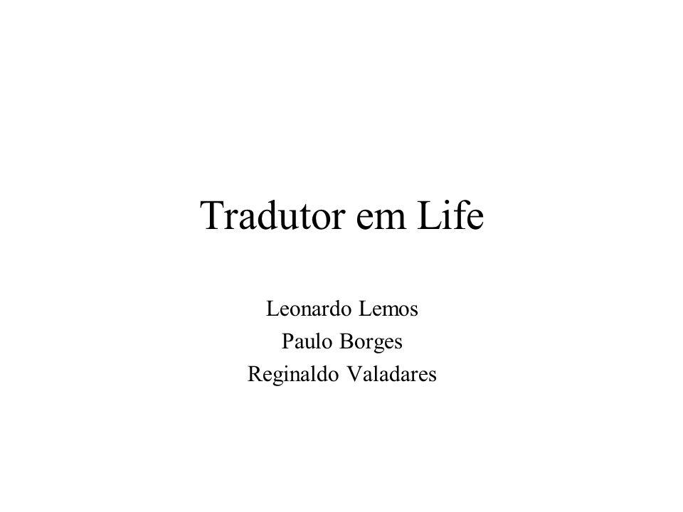 Tradutor em Life Leonardo Lemos Paulo Borges Reginaldo Valadares