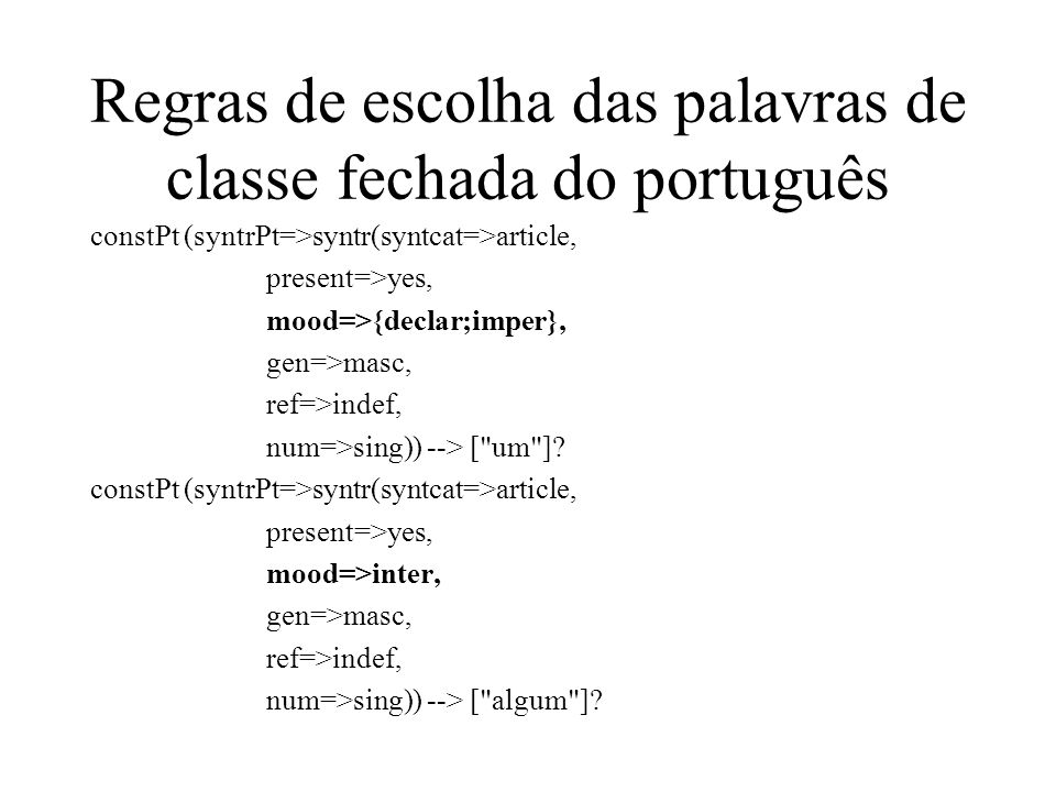 Regras estruturais/concordância da sintaxe do português Determinantes –Inglês (Não depende do gênero do substantivo) the car, the house –Português (De