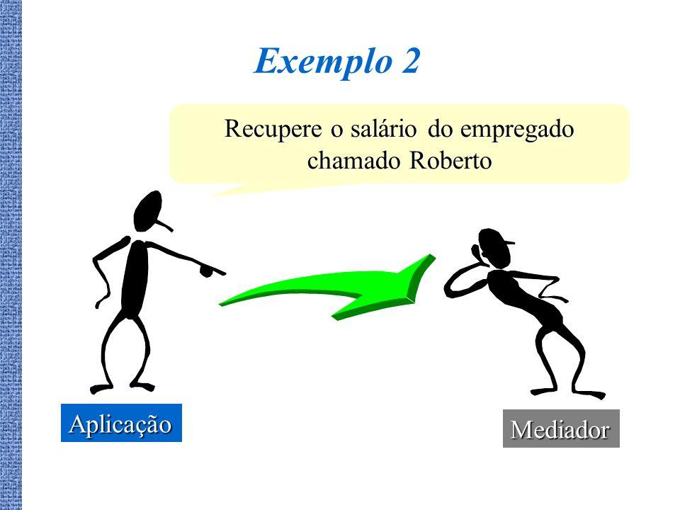 Recupere o salário do empregado chamado Roberto Exemplo 2 Mediador Aplicação
