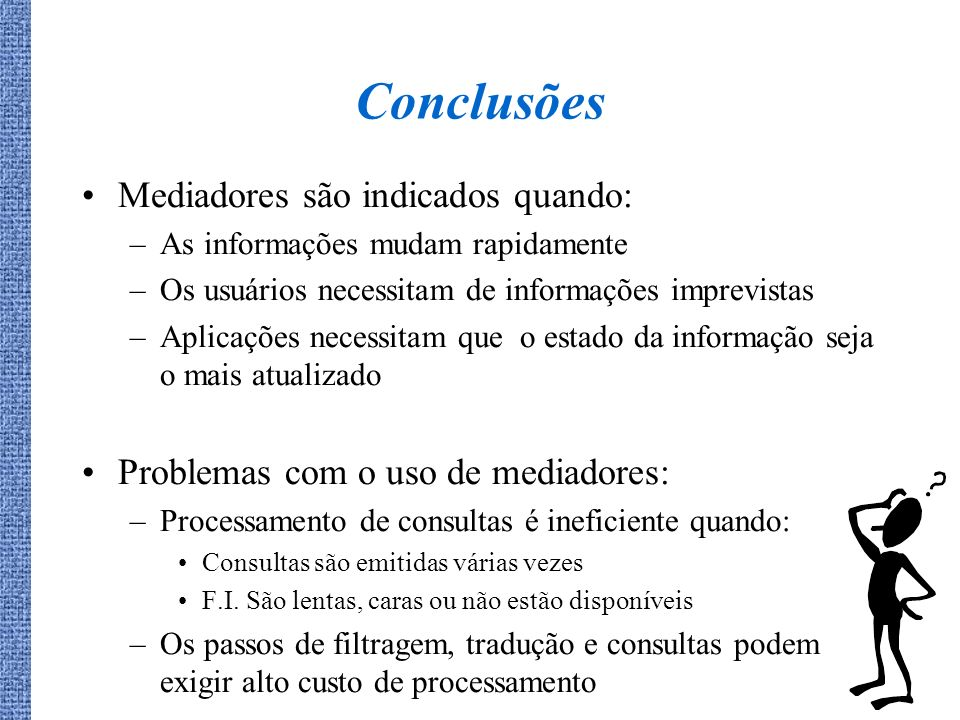Conclusões Mediadores são indicados quando: –As informações mudam rapidamente –Os usuários necessitam de informações imprevistas –Aplicações necessita