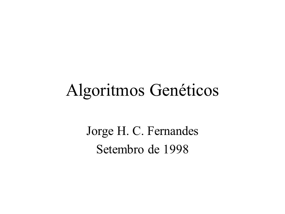 Algoritmos Genéticos Jorge H. C. Fernandes Setembro de 1998