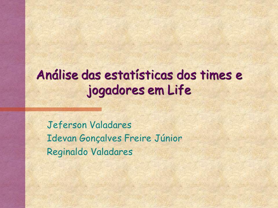 Análise das estatísticas dos times e jogadores em Life Jeferson Valadares Idevan Gonçalves Freire Júnior Reginaldo Valadares