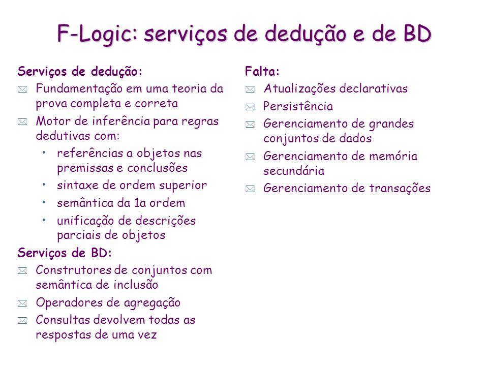 F-Logic: serviços de dedução e de BD Serviços de dedução: * Fundamentação em uma teoria da prova completa e correta * Motor de inferência para regras