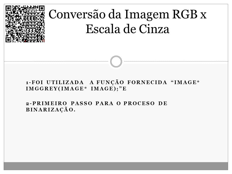 1-FOI UTILIZADA A FUNÇÃO FORNECIDA IMAGE* IMGGREY(IMAGE* IMAGE);E 2-PRIMEIRO PASSO PARA O PROCESO DE BINARIZAÇÃO. Conversão da Imagem RGB x Escala de