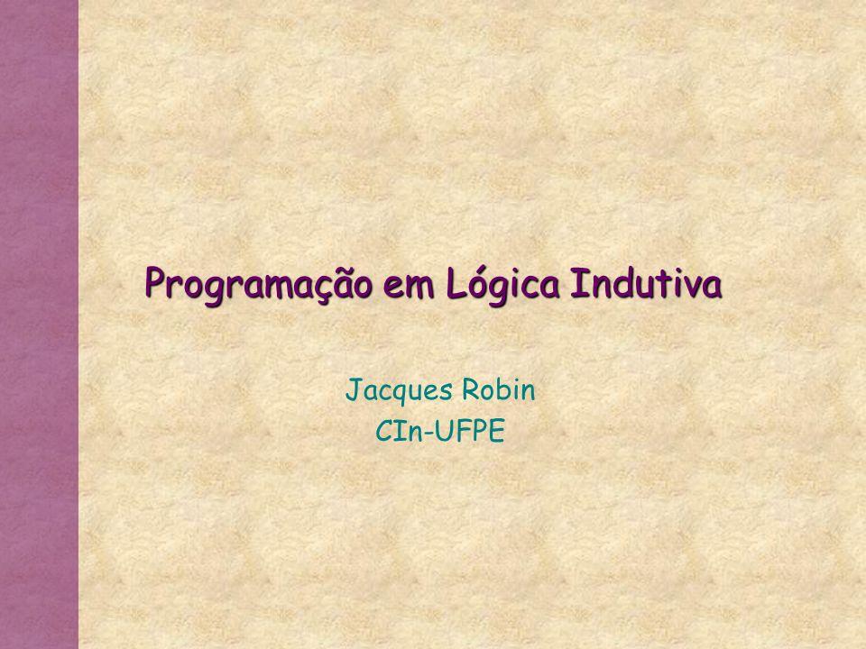 Aprendizagem Indutivo Programação em Lógica Programação em Lógica Indutiva (IPL) O que é ILP (Inductive Logic Programming).