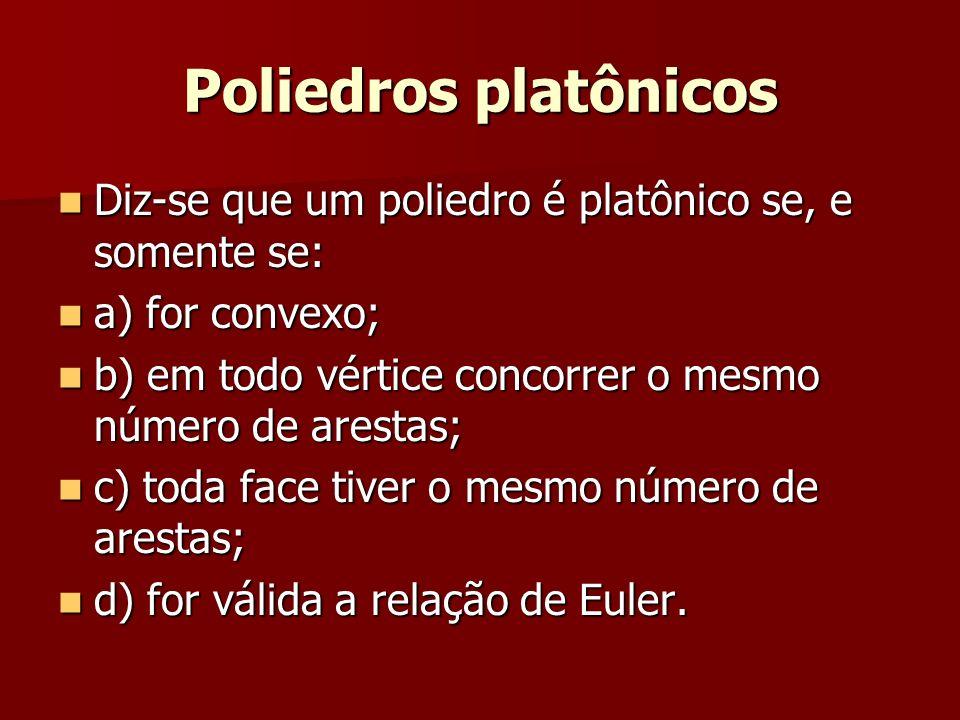 Poliedros platônicos Diz-se que um poliedro é platônico se, e somente se: Diz-se que um poliedro é platônico se, e somente se: a) for convexo; a) for