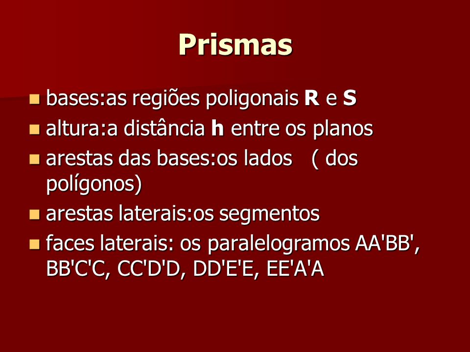 Prismas bases:as regiões poligonais R e S bases:as regiões poligonais R e S altura:a distância h entre os planos altura:a distância h entre os planos