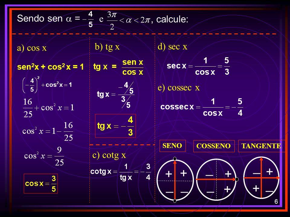 5 SENO E COSSENO E TANGENTE SENO + 1 – 1 + + __ COSSENO + 1 – 1 + + _ _ TANGENTE + + _ _ RELAÇÕES TRIGONOMÉTRICAS sen 2 x + cos 2 x = 1