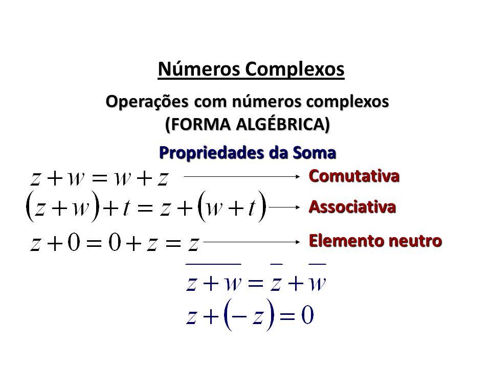 Números Complexos Operações com números complexos (FORMA ALGÉBRICA) Propriedades da Soma Comutativa Associativa Elemento neutro