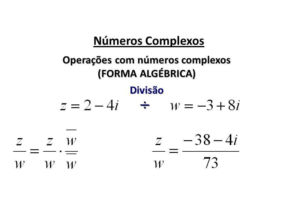 Números Complexos Operações com números complexos (FORMA ALGÉBRICA) Divisão ÷