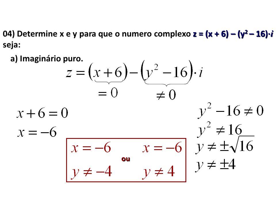 a) Imaginário puro. ou 04) Determine x e y para que o numero complexo z = (x + 6) – (y 2 – 16)· i seja: