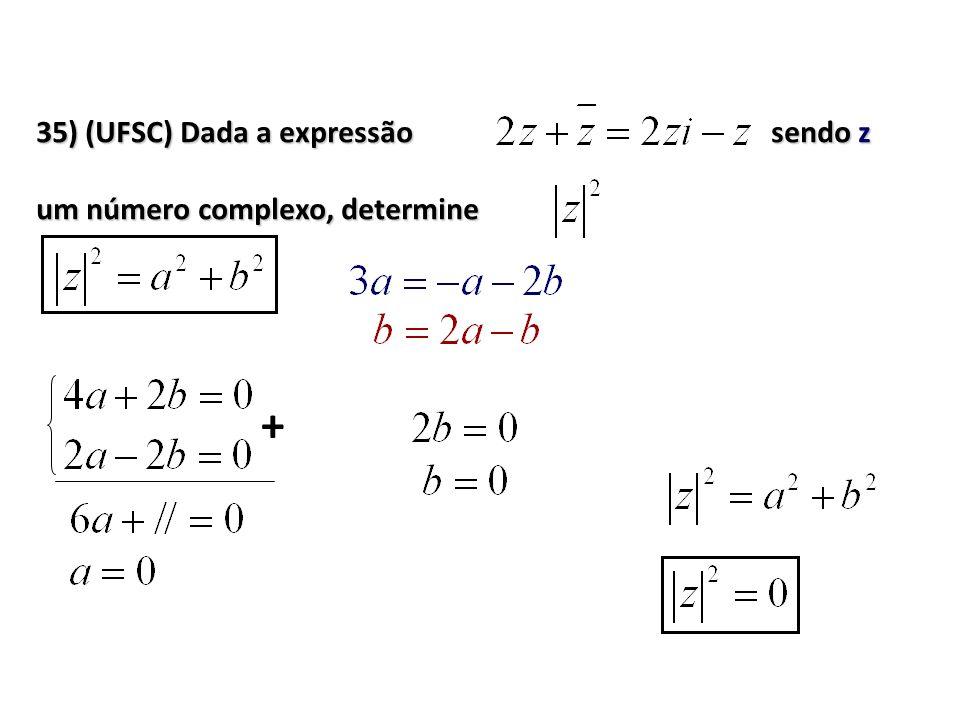 35) (UFSC) Dada a expressão sendo z um número complexo, determine +