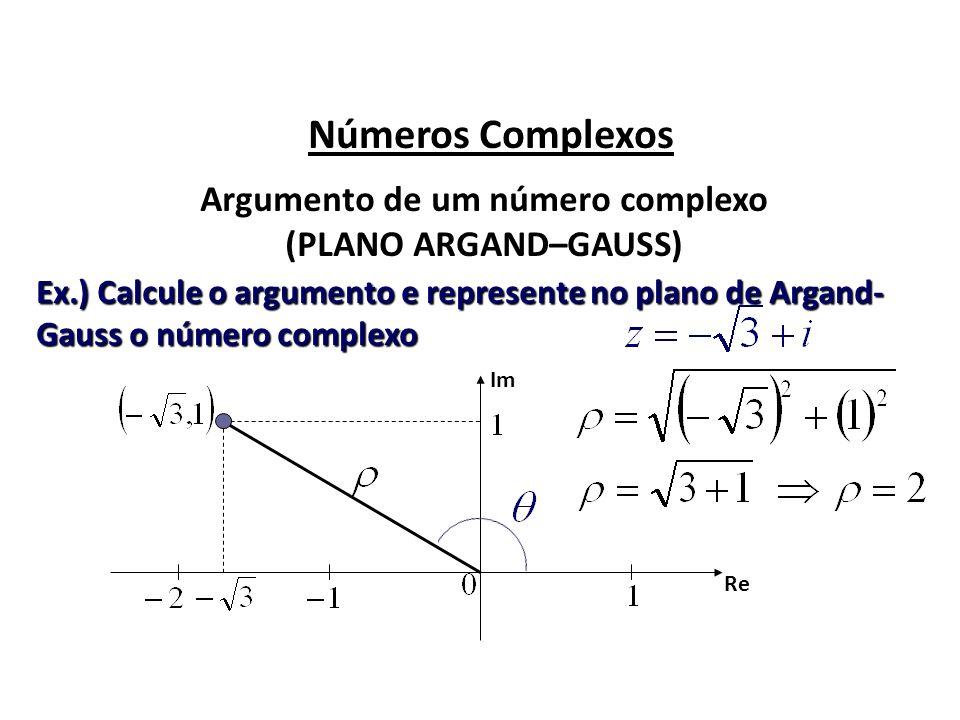 Números Complexos Argumento de um número complexo (PLANO ARGAND–GAUSS) Ex.) Calcule o argumento e represente no plano de Argand- Gauss o número comple