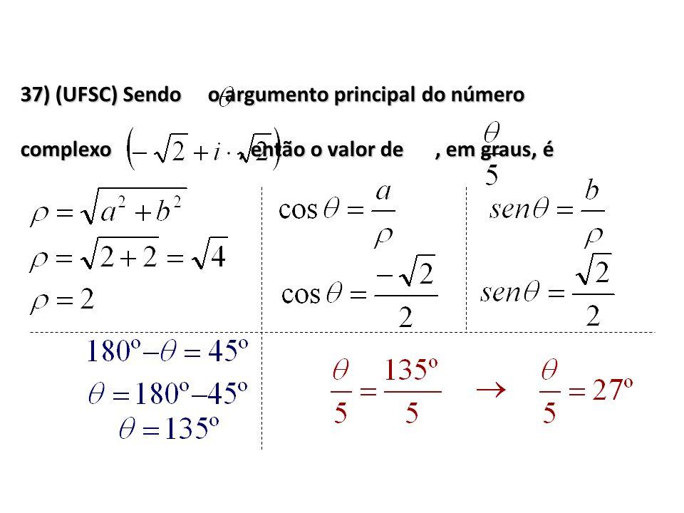 37) (UFSC) Sendo o argumento principal do número complexo, então o valor de, em graus, é
