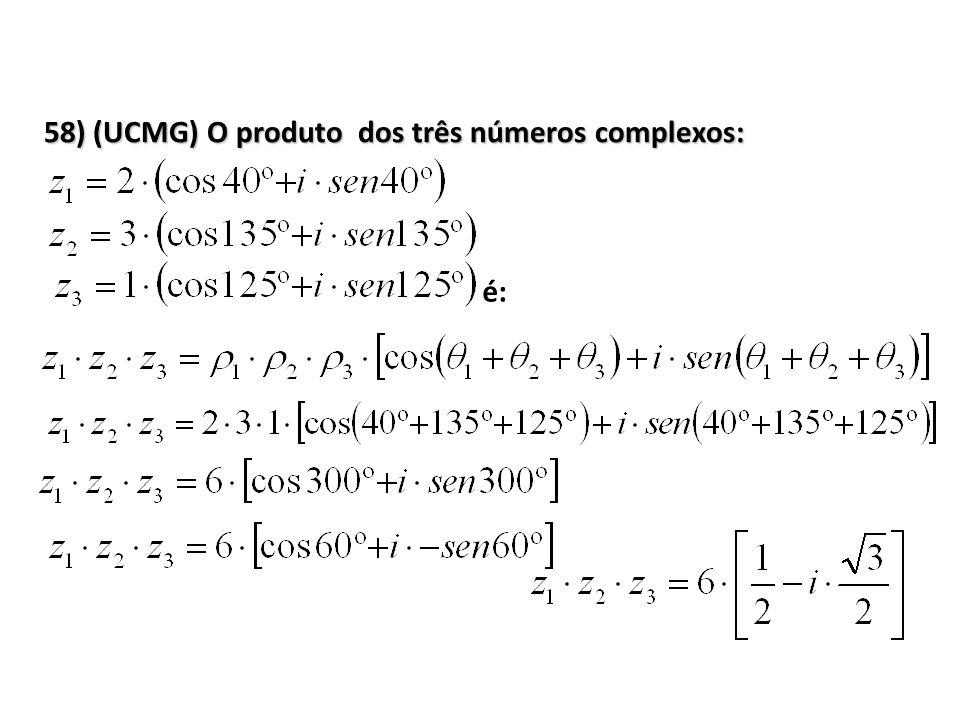 58) (UCMG) O produto dos três números complexos: é: