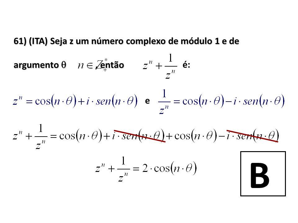 61) (ITA) Seja z um número complexo de módulo 1 e de argumento, então é: e B