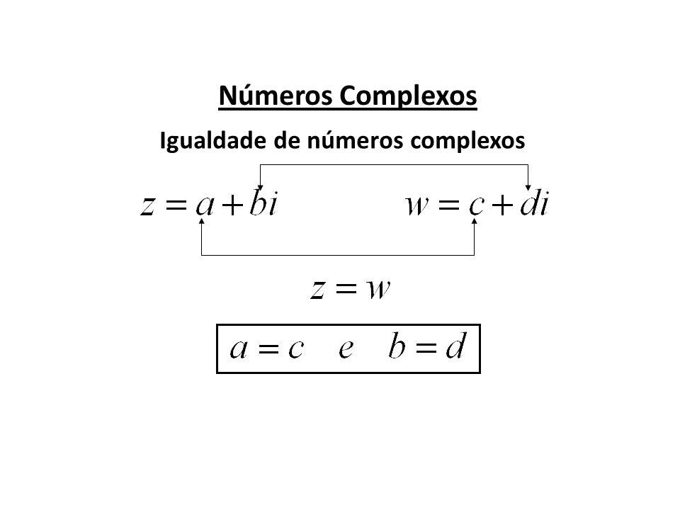 Números Complexos Igualdade de números complexos