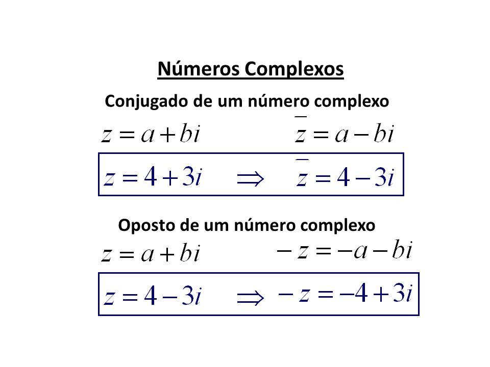 Números Complexos Conjugado de um número complexo Oposto de um número complexo