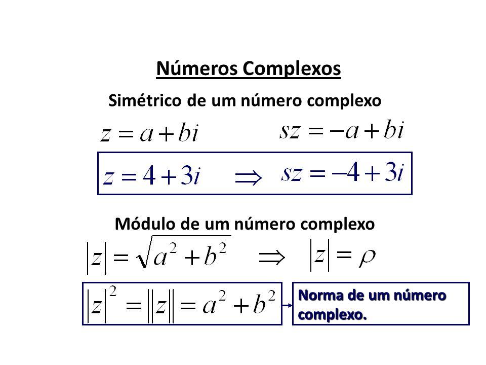 Números Complexos Argumento de um número complexo (PLANO ARGAND–GAUSS) Re Im 0 P(a, b) a b Trignometria
