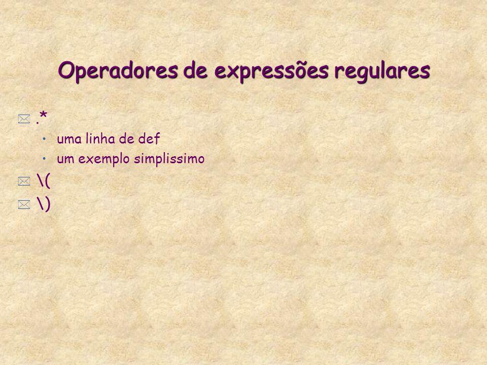 Operadores de expressões regulares *.* uma linha de def um exemplo simplissimo * \( * \)