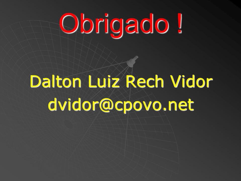 Obrigado ! Dalton Luiz Rech Vidor dvidor@cpovo.net
