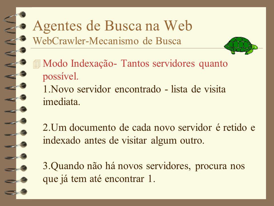 Agentes de Busca na Web WebCrawler-Algorítmo 1. Inicia com conjunto conhecido de documentos. 2. Descobre novos documentos. 3. Marca os documentos que