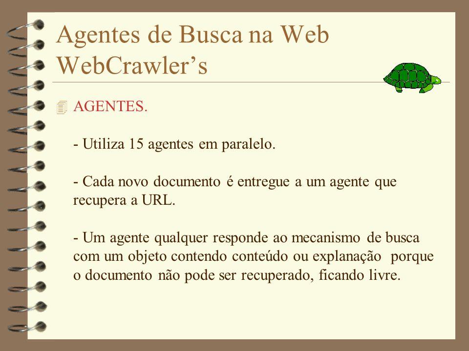 Agentes de Busca na Web WebCrawler-Mecanismo de Busca 4 Modo de Busca 1.Consulta índice-similaridade 2.Desta lista os mais relevantes são escolhidos e