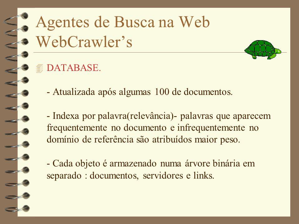 Agentes de Busca na Web WebCrawlers 4 AGENTES. - Utiliza 15 agentes em paralelo. - Cada novo documento é entregue a um agente que recupera a URL. - Um