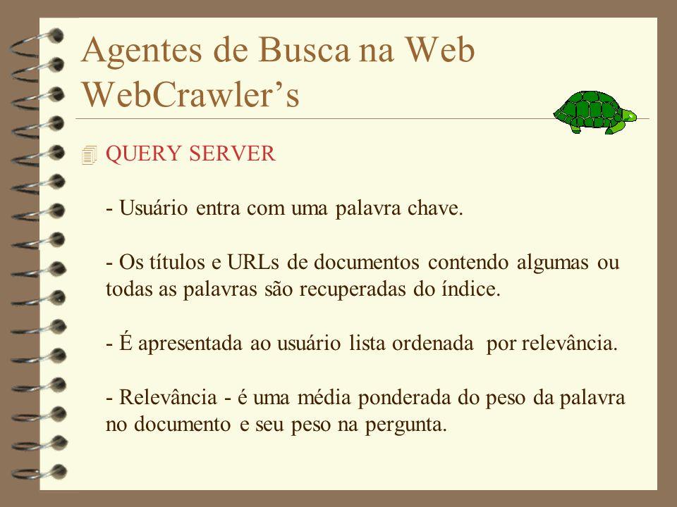 Agentes de Busca na Web WebCrawlers 4 DATABASE. - Atualizada após algumas 100 de documentos. - Indexa por palavra(relevância)- palavras que aparecem f