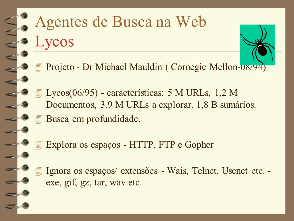 Agentes de Busca na Web WebCrawlers 4 QUERY SERVER - Usuário entra com uma palavra chave. - Os títulos e URLs de documentos contendo algumas ou todas