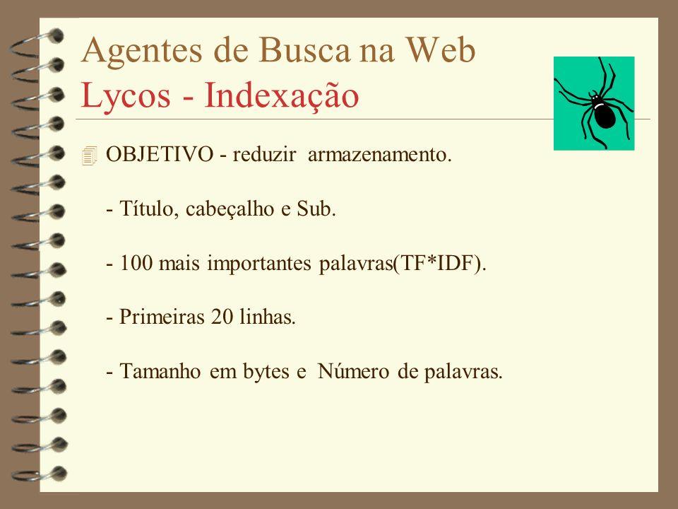 Agentes de Busca na Web Lycos 4 Projeto - Dr Michael Mauldin ( Cornegie Mellon-08/94) 4 Lycos(06/95) - características: 5 M URLs, 1,2 M Documentos, 3,