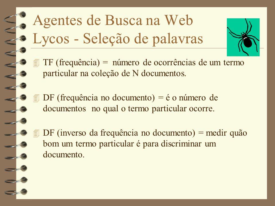 Agentes de Busca na Web Lycos - Indexação 4 OBJETIVO - reduzir armazenamento. - Título, cabeçalho e Sub. - 100 mais importantes palavras(TF*IDF). - Pr