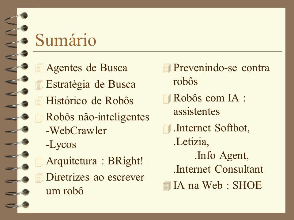 Sumário 4 Agentes de Busca 4 Estratégia de Busca 4 Histórico de Robôs 4 Robôs não-inteligentes -WebCrawler -Lycos 4 Arquitetura : BRight.