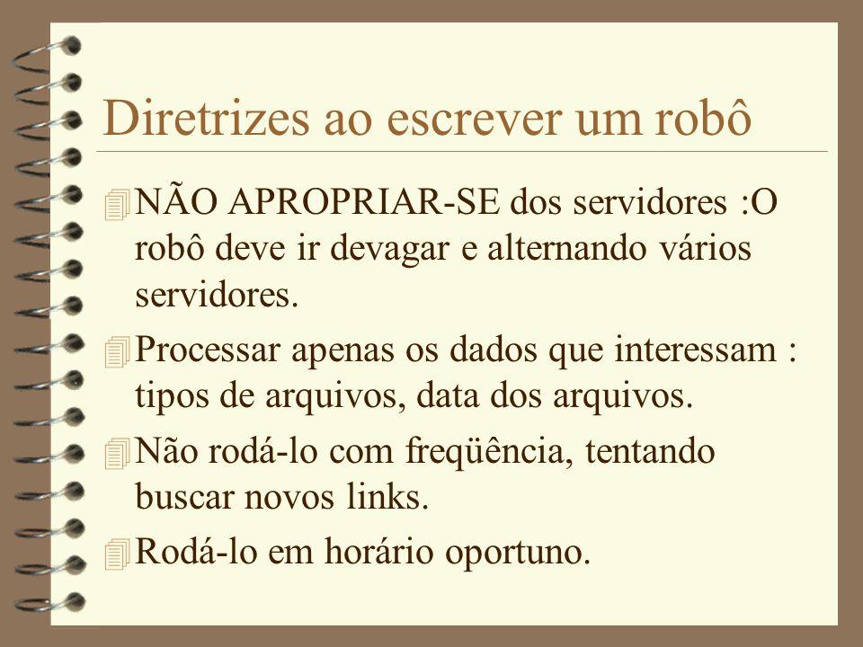 Diretrizes ao escrever um robô 4 QUESTIONAR : É necessário ? Posso arcar com essa responsabilidade ? 4 Não descer muitos níveis. 4 IDENTIFICAR seu rob