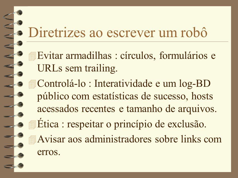 Diretrizes ao escrever um robô 4 NÃO APROPRIAR-SE dos servidores :O robô deve ir devagar e alternando vários servidores. 4 Processar apenas os dados q