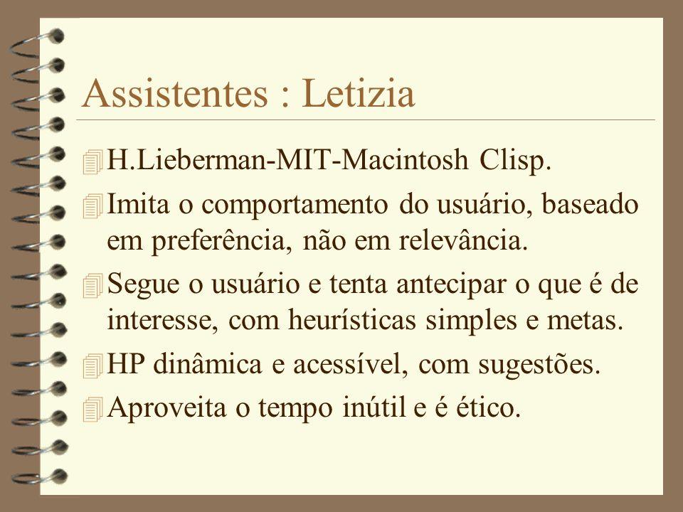Assistentes : Internet Softbot 4 Perfil do usuário,proativo(sugestões). 4 Acessa BDs conhecidos. 4 Meta, auto-início (reativo), não-móvel. 4 Interface