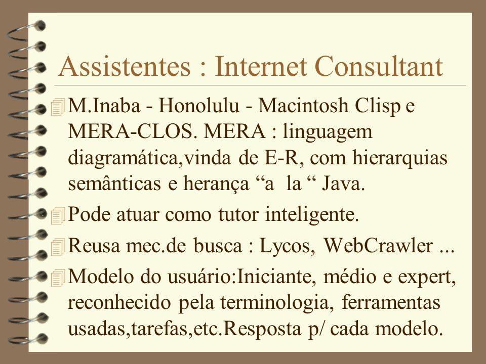 Assistentes : Internet Consultant 4 Agente Interface PLN c/ pragmática : interpreta e modela o usuário e extrai metas. 4 Planejador : Gera e executa p
