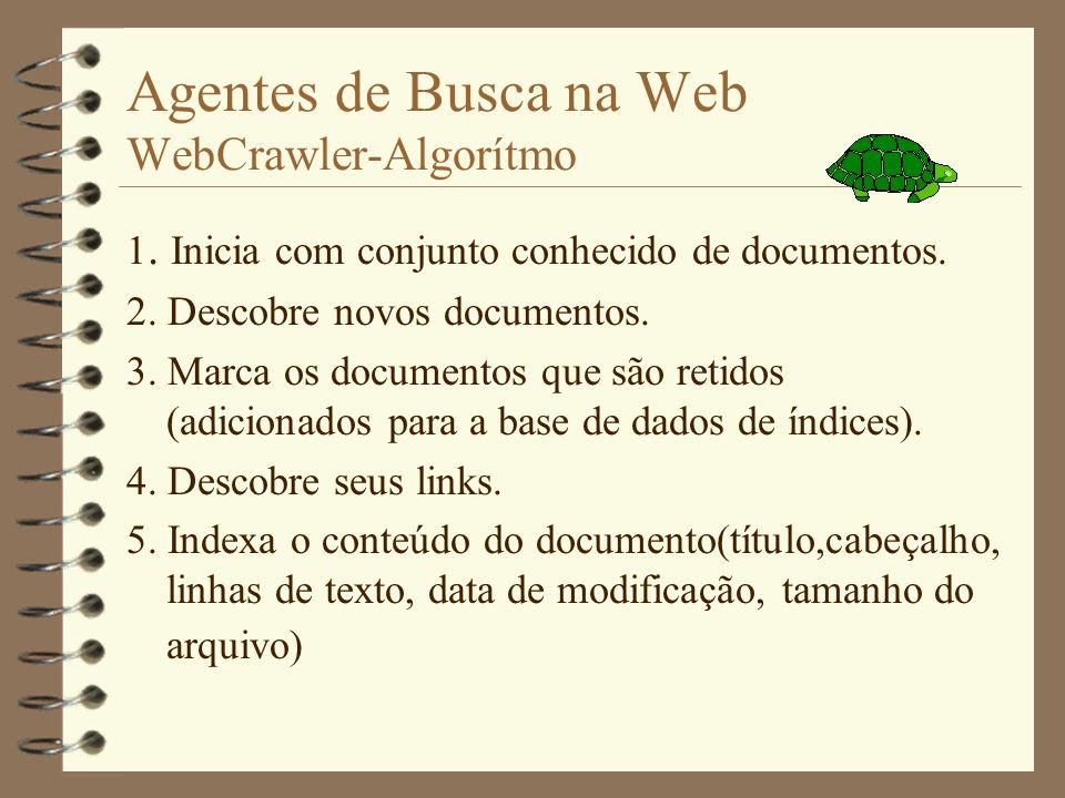 Agentes de Busca na Web WebCrawler-Características 4 Utiliza sistema de indexação detalhado do texto. 4 Não sobrecarrega a rede, a carga ocorre soment