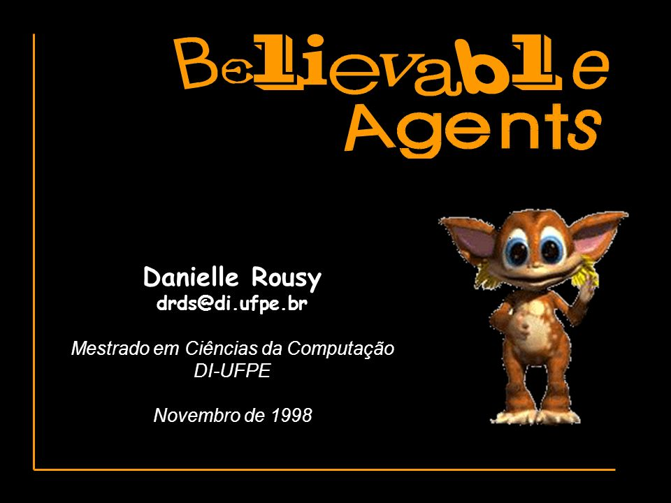 Danielle Rousy 1 drds@di.ufpe.br Mestrado em Ciências da Computação DI-UFPE Novembro de 1998