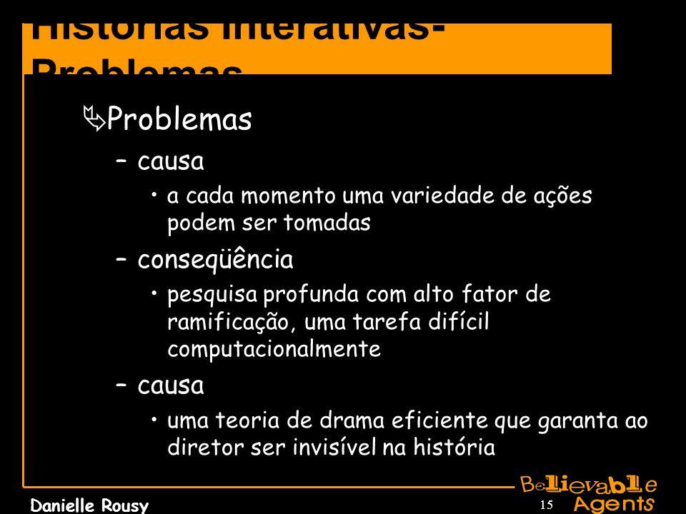 Danielle Rousy 15 Histórias Interativas- Problemas Problemas –causa a cada momento uma variedade de ações podem ser tomadas –conseqüência pesquisa pro