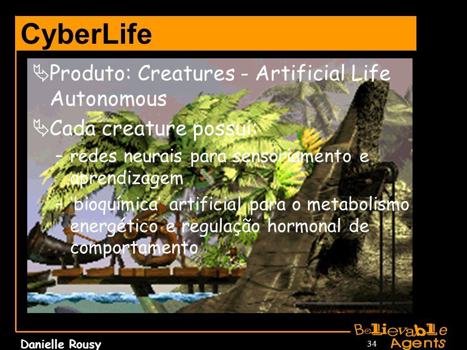 Danielle Rousy 34 CyberLife Produto: Creatures - Artificial Life Autonomous Cada creature possui: –redes neurais para sensoriamento e aprendizagem –bi