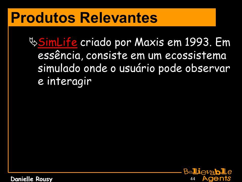 Danielle Rousy 44 Produtos Relevantes SimLife criado por Maxis em 1993. Em essência, consiste em um ecossistema simulado onde o usuário pode observar