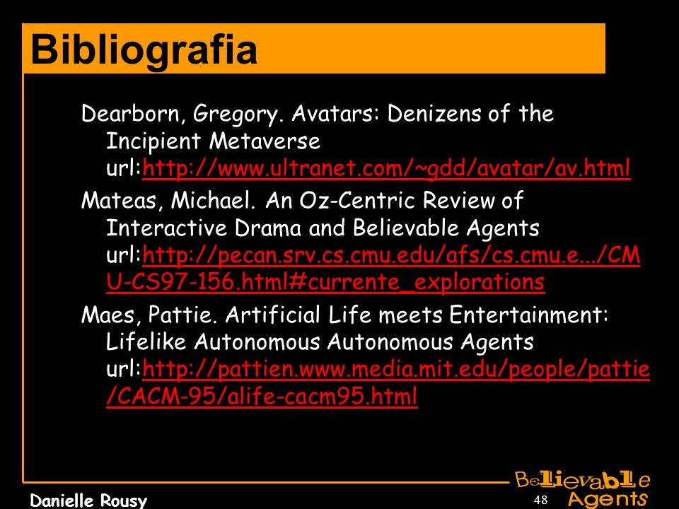Danielle Rousy 48 Bibliografia Dearborn, Gregory. Avatars: Denizens of the Incipient Metaverse url:http://www.ultranet.com/~gdd/avatar/av.htmlhttp://w