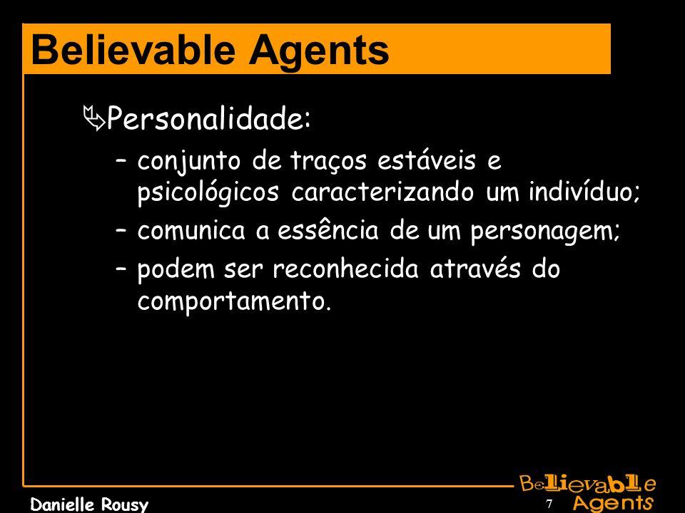 Danielle Rousy 7 Believable Agents Personalidade: –conjunto de traços estáveis e psicológicos caracterizando um indivíduo; –comunica a essência de um