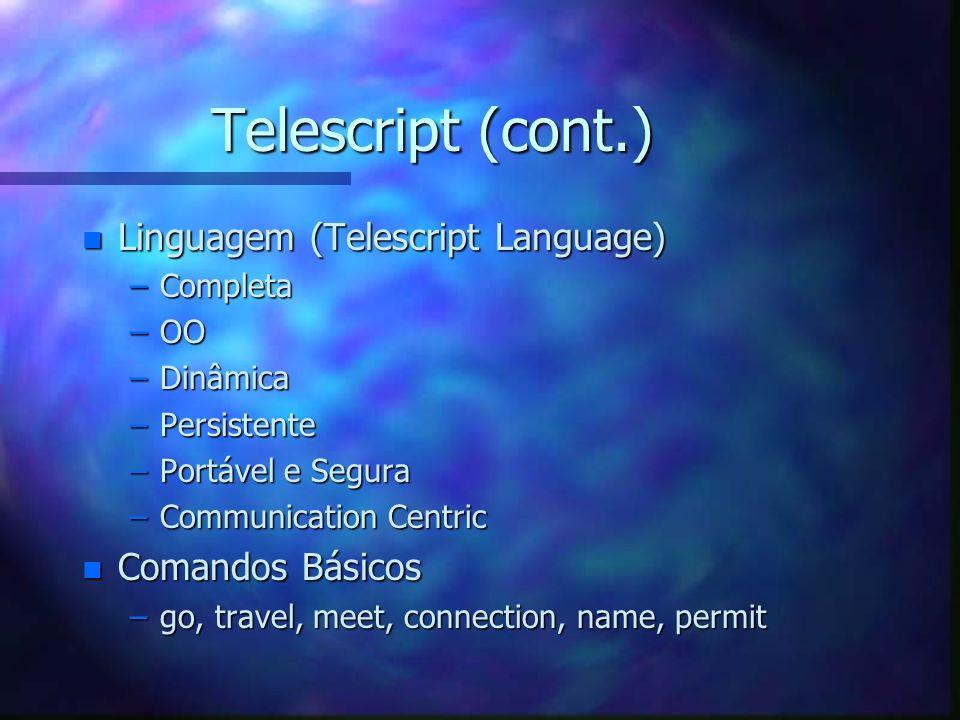 Telescript n Primeiro e mais difundido n Provê um modo automático e interativo para acesso a uma rede de computadores usando agentes móveis n Foco comercial - Comércio Eletrônico